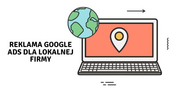 Reklama Google Ads dla lokalnej firmy